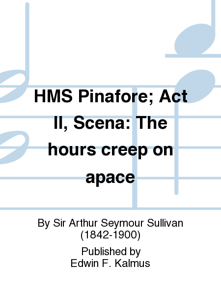 HMS Pinafore; Act II, Scena: The hours creep on apace