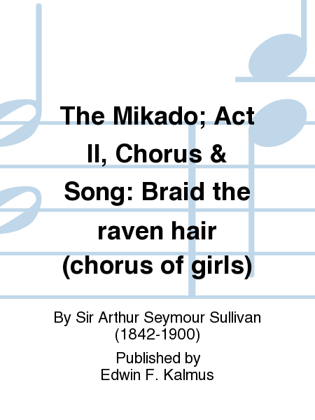 The Mikado; Act II, Chorus & Song: Braid the raven hair (chorus of girls)