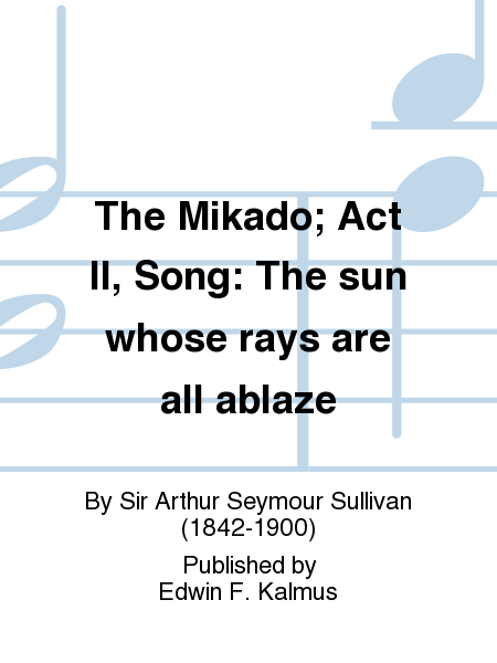 The Mikado; Act II, Song: The sun whose rays are all ablaze