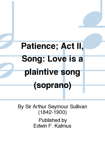 Patience; Act II, Song: Love is a plaintive song (soprano)