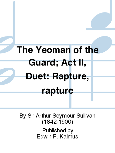 The Yeoman of the Guard; Act II, Duet: Rapture, rapture