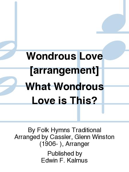 Wondrous Love [arrangement] What Wondrous Love is This?