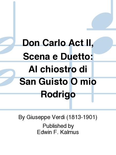 Don Carlo Act II, Scena e Duetto: Al chiostro di San Guisto O mio Rodrigo