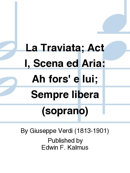 La Traviata; Act I, Scena ed Aria: Ah fors' e lui; Sempre libera (soprano)