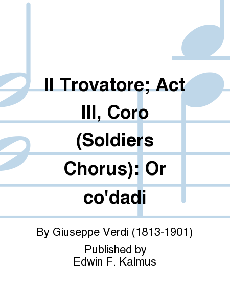 Il Trovatore; Act III, Coro (Soldiers Chorus): Or co'dadi