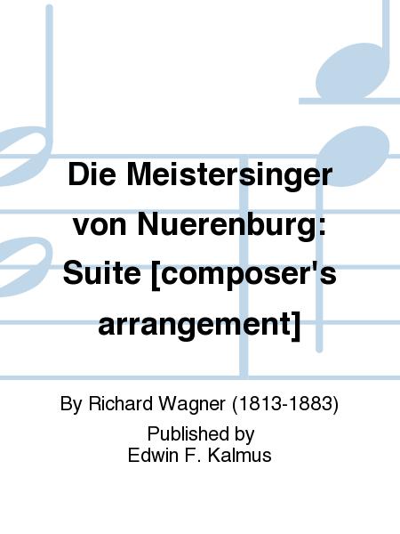Die Meistersinger von Nuerenburg: Suite [composer's arrangement]