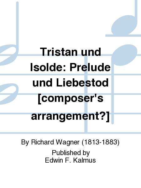 Tristan und Isolde: Prelude und Liebestod [composer's arrangement?]