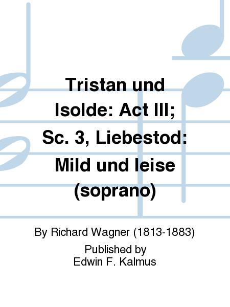 Tristan und Isolde: Act III; Sc. 3, Liebestod: Mild und leise (soprano)
