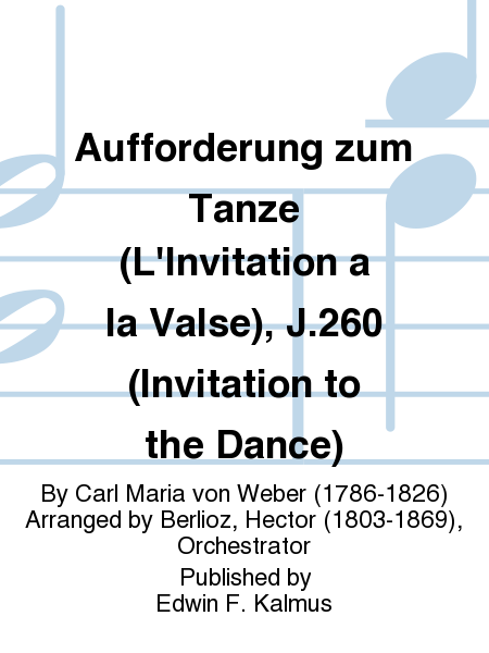 Aufforderung zum Tanze (L'Invitation a la Valse), J.260 (Invitation to the Dance)