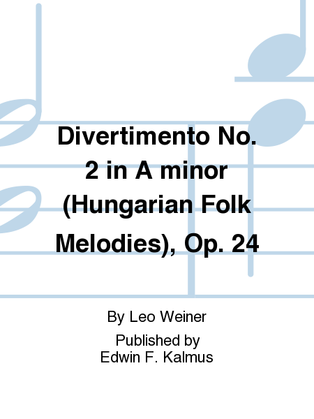 Divertimento No. 2 in A minor (Hungarian Folk Melodies), Op. 24