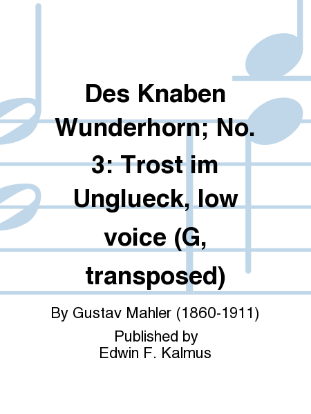 Des Knaben Wunderhorn; No. 3: Trost im Unglueck, low voice (G, transposed)