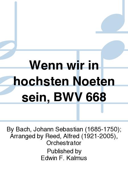Wenn wir in hochsten Noeten sein, BWV 668