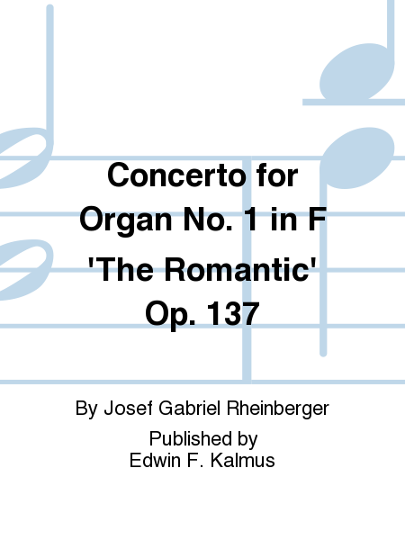 Concerto for Organ No. 1 in F 'The Romantic' Op. 137