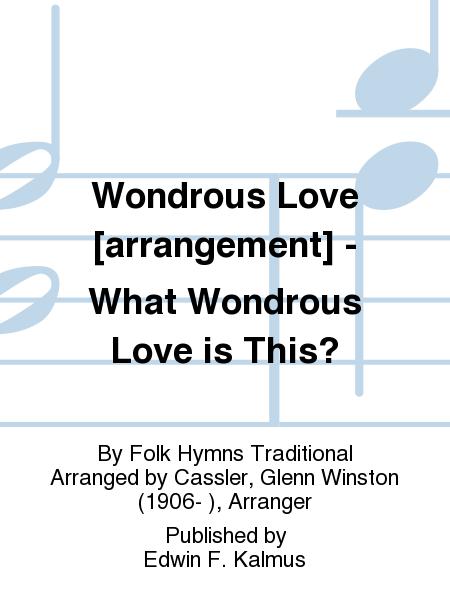 Wondrous Love [arrangement] - What Wondrous Love is This?