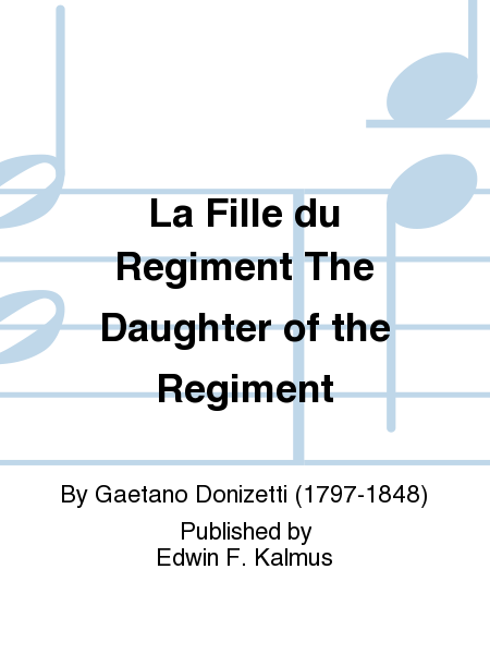 La Fille du Regiment The Daughter of the Regiment