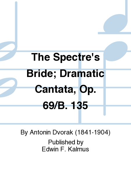 The Spectre's Bride; Dramatic Cantata, Op. 69/B. 135