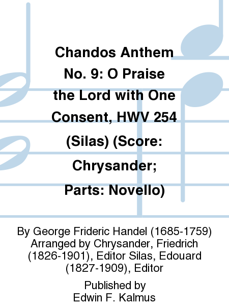 Chandos Anthem No. 9: O Praise the Lord with One Consent, HWV 254 (Silas) (Score: Chrysander; Parts: Novello)