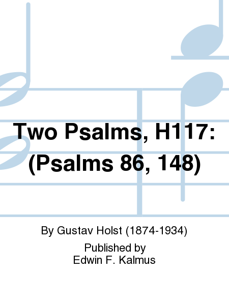 Two Psalms, H117: (Psalms 86, 148)