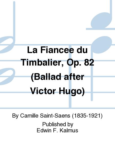 La Fiancee du Timbalier, Op. 82 (Ballad after Victor Hugo)