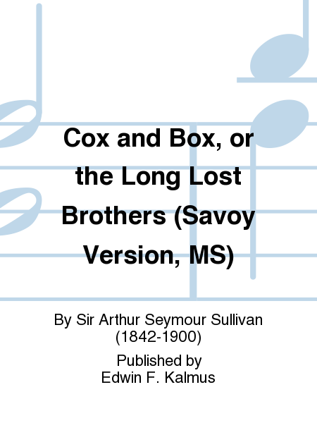 Cox and Box, or the Long Lost Brothers (Savoy Version, MS)