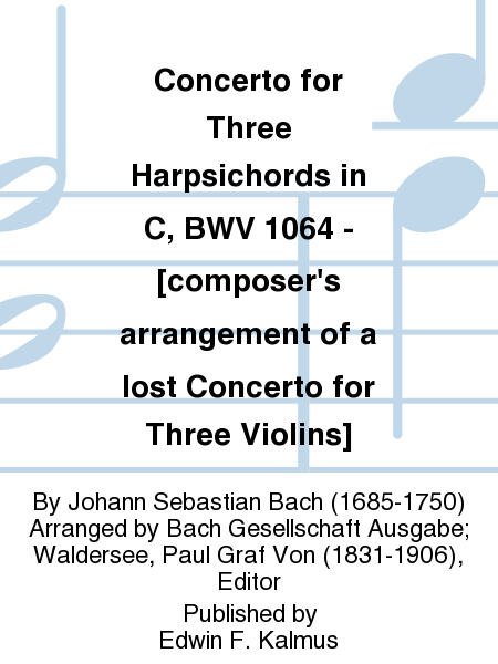 Concerto for Three Harpsichords in C, BWV 1064 - [composer's arrangement of a lost Concerto for Three Violins]