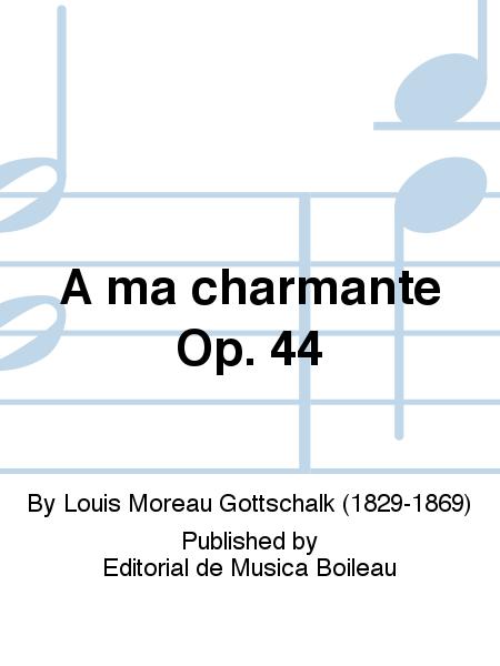 A ma charmante Op. 44