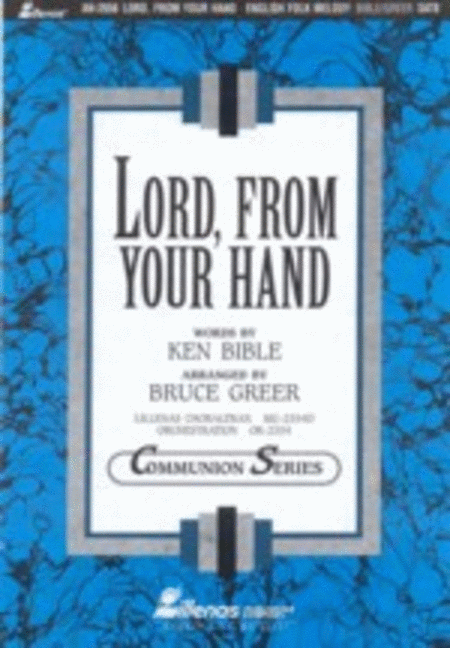 Lord, from Your Hand (Anthem)