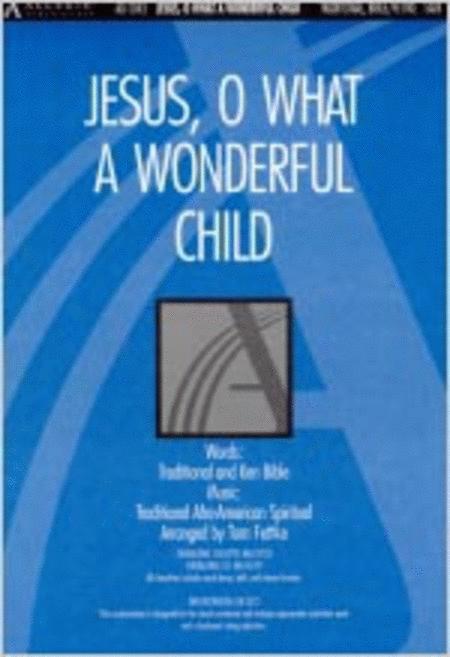 Jesus, O What A Wonderful Child (Anthem) Sheet Music By Ken Bible & Tom Fettke - Sheet Music Plus