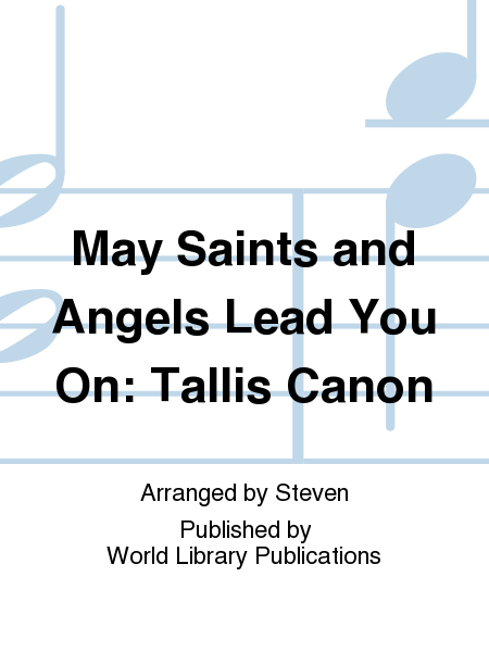 May Saints and Angels Lead You On: Tallis Canon