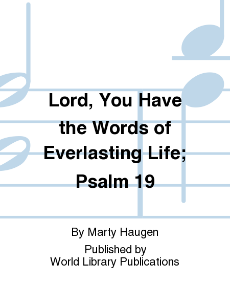 Lord, You Have the Words of Everlasting Life; Psalm 19