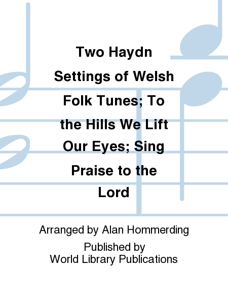 Two Haydn Settings of Welsh Folk Tunes; To the Hills We Lift Our Eyes; Sing Praise to the Lord