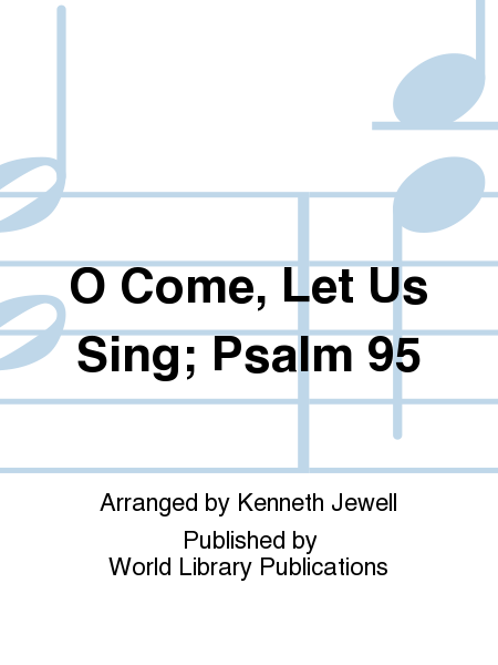 O Come, Let Us Sing; Psalm 95