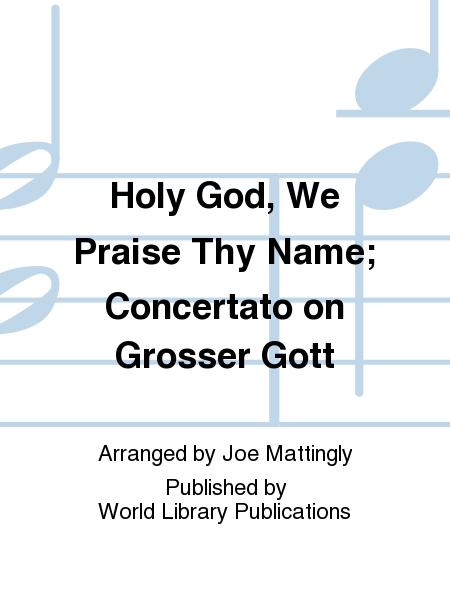 Holy God, We Praise Thy Name; Concertato on Grosser Gott
