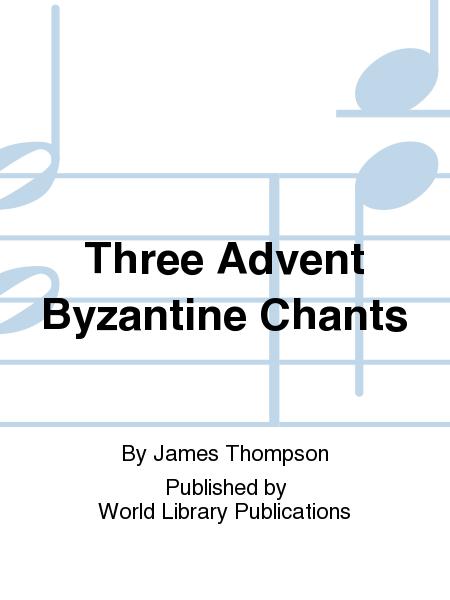 Three Advent Byzantine Chants
