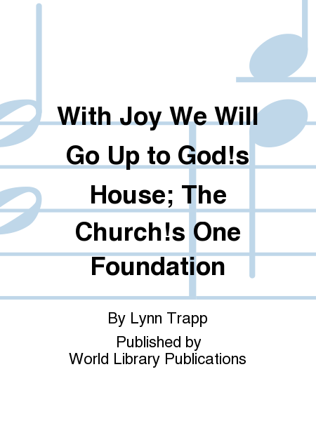 With Joy We Will Go Up to God!s House; The Church!s One Foundation