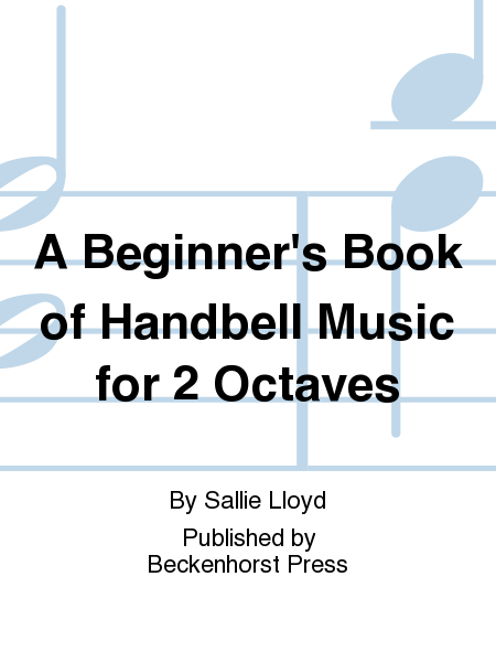 A Beginner's Book of Handbell Music for 2 Octaves