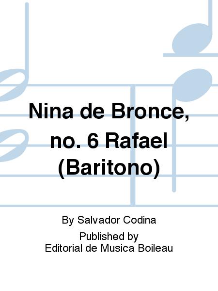 Nina de Bronce, no. 6 Rafael (Baritono)