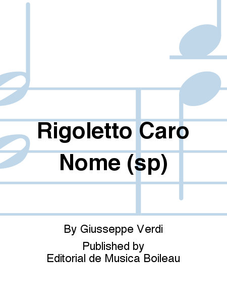 Rigoletto Caro Nome (sp)