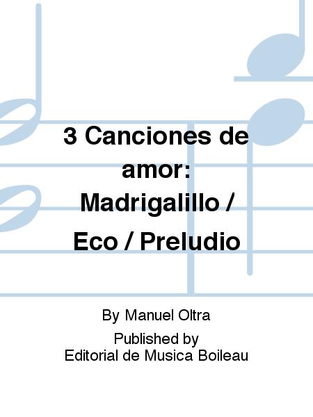 3 Canciones de amor: Madrigalillo / Eco / Preludio
