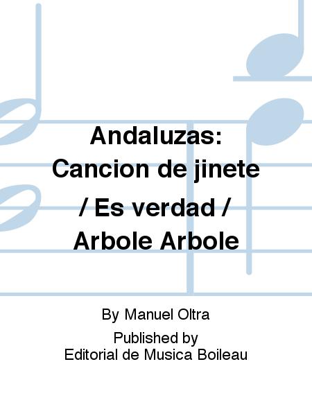 Andaluzas: Cancion de jinete / Es verdad / Arbole Arbole