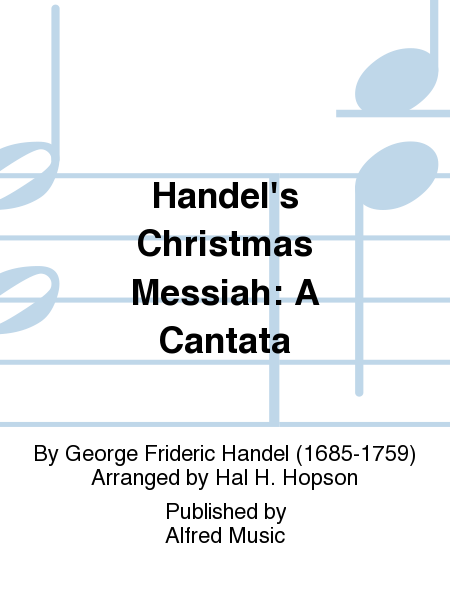 Handel's Christmas Messiah: A Cantata