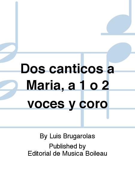 Dos canticos a Maria, a 1 o 2 voces y coro