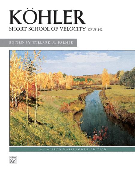 Köhler -- Short School of Velocity, Op. 242
