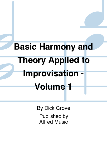 Basic Harmony and Theory Applied to Improvisation - Volume 1