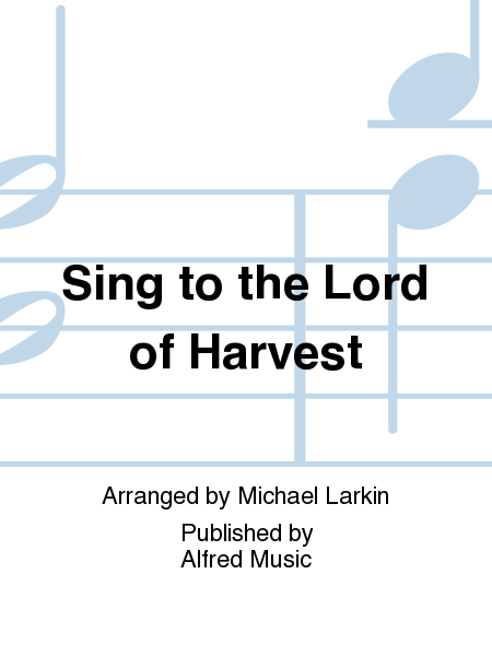 Sing to the Lord of Harvest