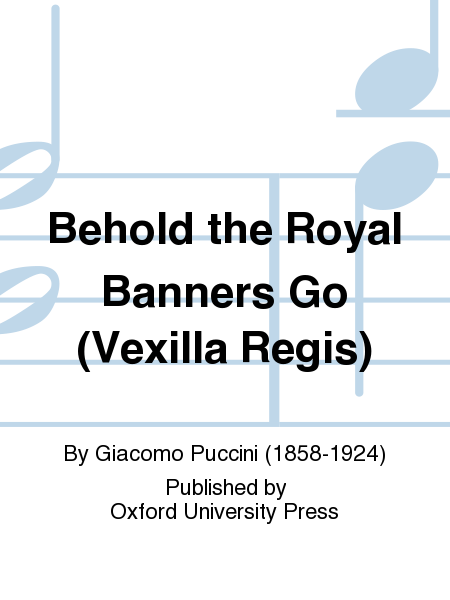 Behold the Royal Banners Go (Vexilla Regis)