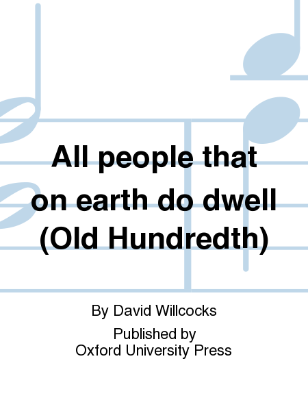 All people that on earth do dwell (Old Hundredth)