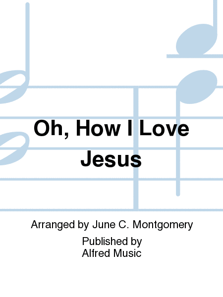 Oh, How I Love Jesus