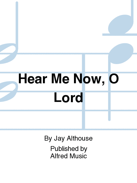 Hear Me Now, O Lord