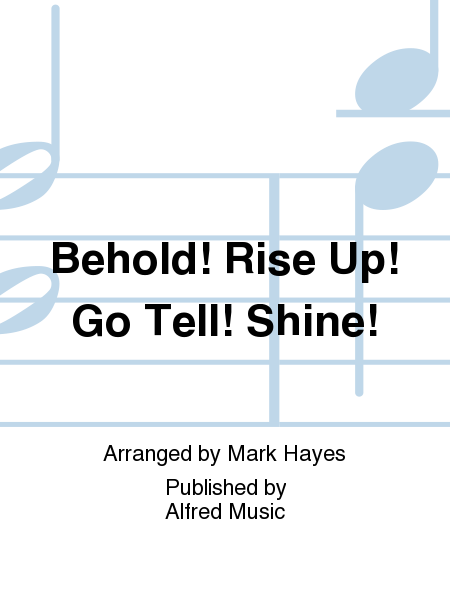 Behold! Rise Up! Go Tell! Shine!